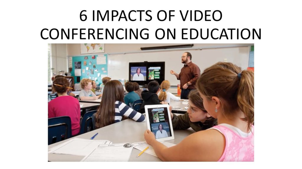 6 Impacts of video conferencing on education
